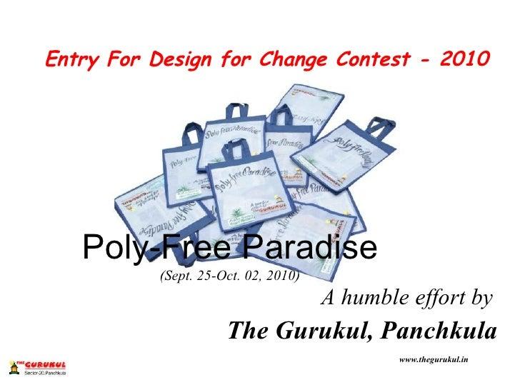 Poly-Free Paradise (Sept. 25-Oct. 02, 2010) <ul><li>A humble effort by   </li></ul><ul><li>The Gurukul, Panchkula </li></u...