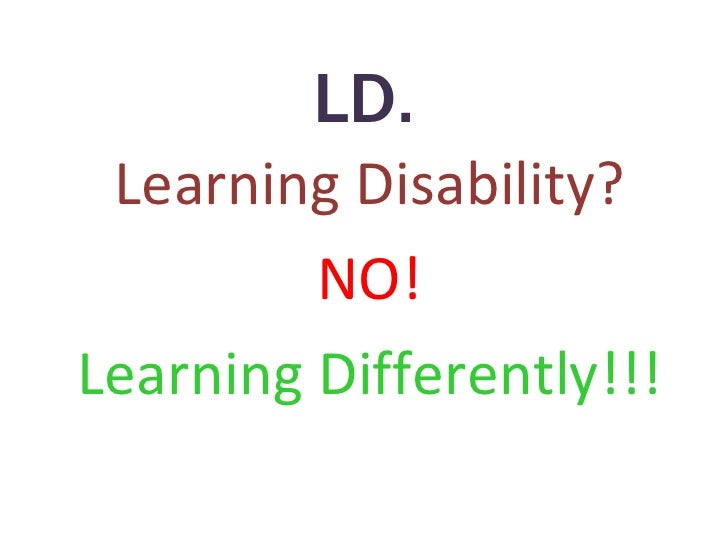 LD. Learning Disability? NO! Learning Differently!!!