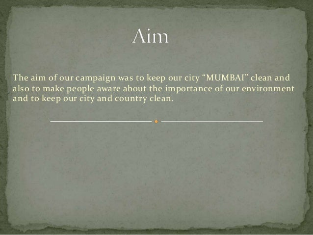 "The aim of our campaign was to keep our city ""MUMBAI"" clean and also to make people aware about the importance of our envi..."