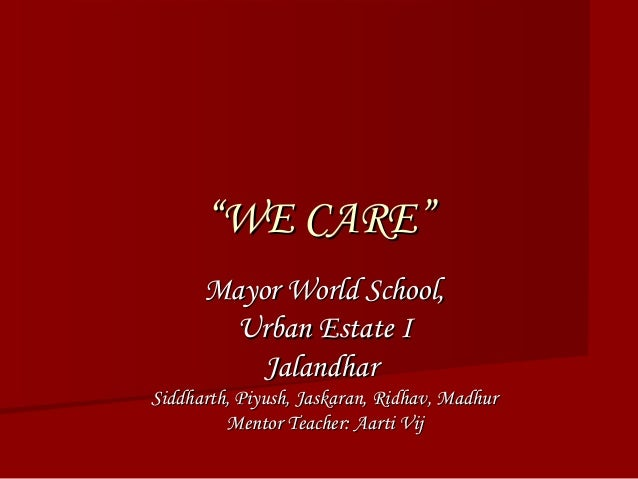 """""WE CARE""WE CARE"" Mayor World School,Mayor World School, Urban Estate IUrban Estate I JalandharJalandhar Siddharth, Piyus..."