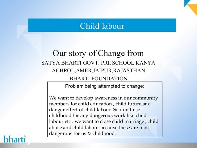 Child labour Our story of Change from SATYA BHARTI GOVT. PRI. SCHOOL KANYA ACHROL,AMER,JAIPUR,RAJASTHAN BHARTI FOUNDATION ...