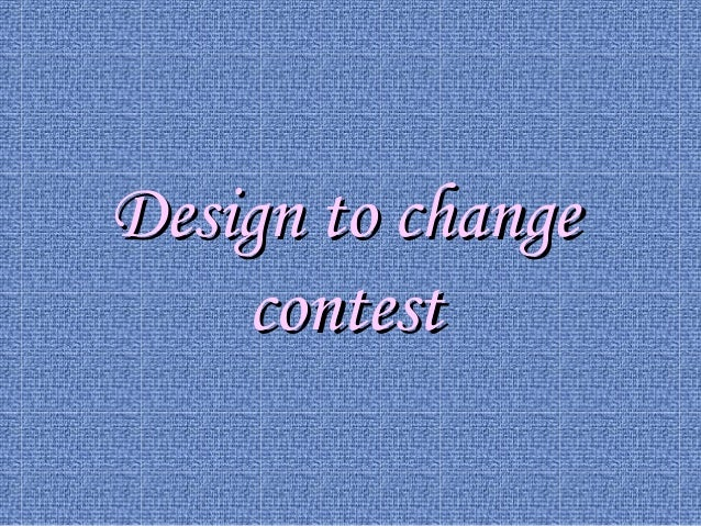 DesDesiign to changegn to change contestcontest