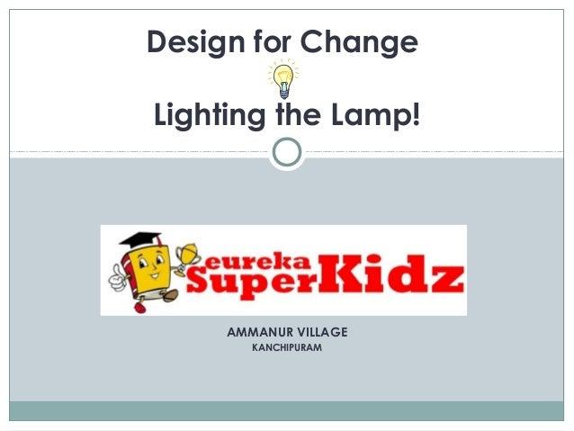 AMMANUR VILLAGE KANCHIPURAM Design for Change Lighting the Lamp!