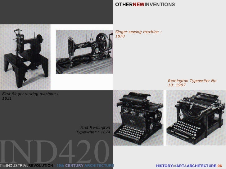 OTHER NEW INVENTIONS HISTORY of ART & ARCHITECTURE  06 First Singer sewing machine : 1851 Singer sewing machine : 1870 Fir...