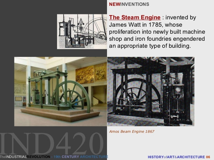 NEW INVENTIONS The Steam Engine  : invented by James Watt in 1785, whose proliferation into newly built machine shop and i...