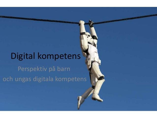 Digital kompetens  Perspektiv på barn  och ungas digitala kompetens