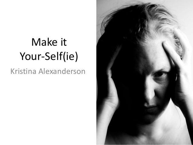 Make it  Your-Self(ie)  Kristina Alexanderson