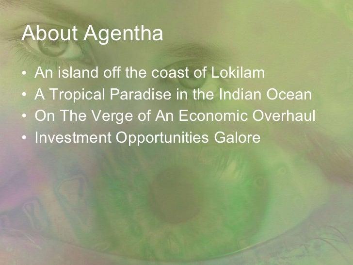 About Agentha <ul><li>An island off the coast of Lokilam </li></ul><ul><li>A Tropical Paradise in the Indian Ocean </li></...