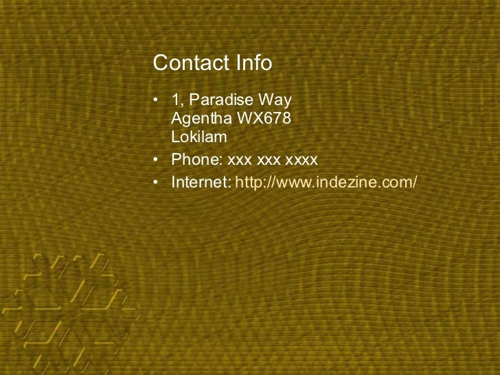 Contact Info <ul><li>1, Paradise Way Agentha WX678 Lokilam </li></ul><ul><li>Phone: xxx xxx xxxx </li></ul><ul><li>Interne...