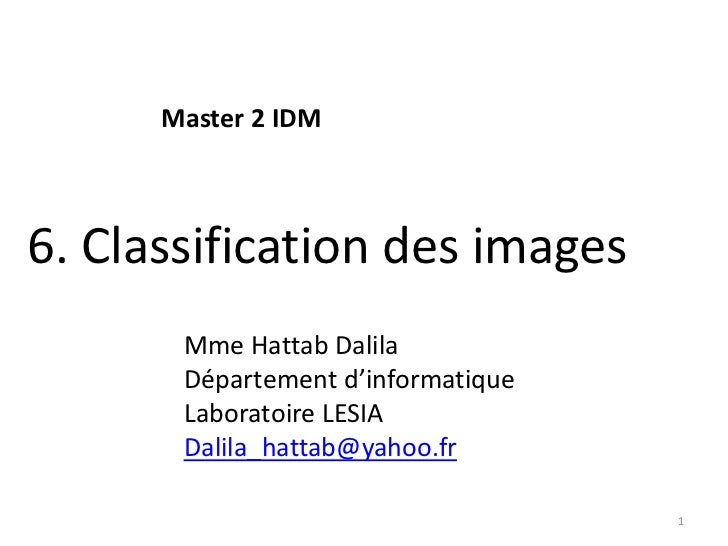 Master 2 IDM6. Classification des images       Mme Hattab Dalila       Département d'informatique       Laboratoire LESIA ...