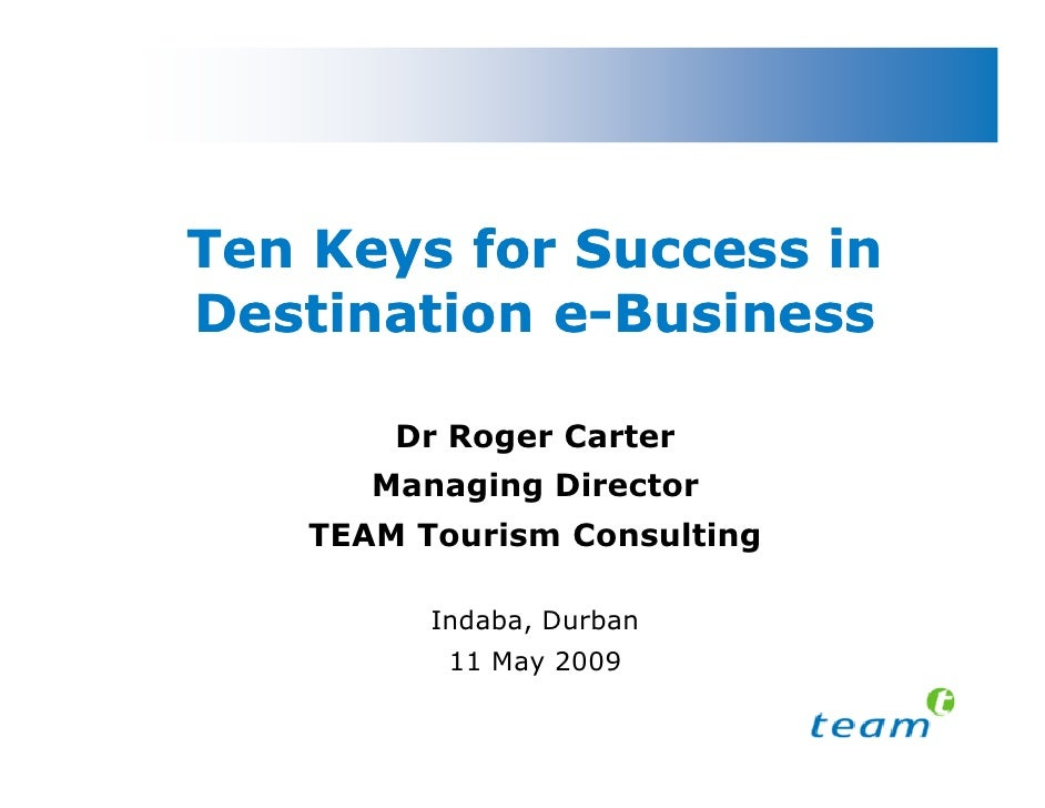 Ten Keys for Success in Destination e-Business             e-          Dr Roger Carter        Managing Director     TEAM T...