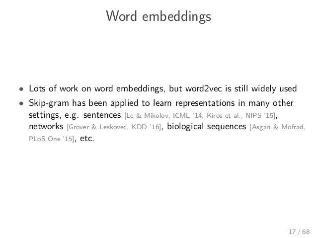 Word embeddings • Lots of work on word embeddings, but word2vec is still widely used • Skip-gram has been applied to learn...