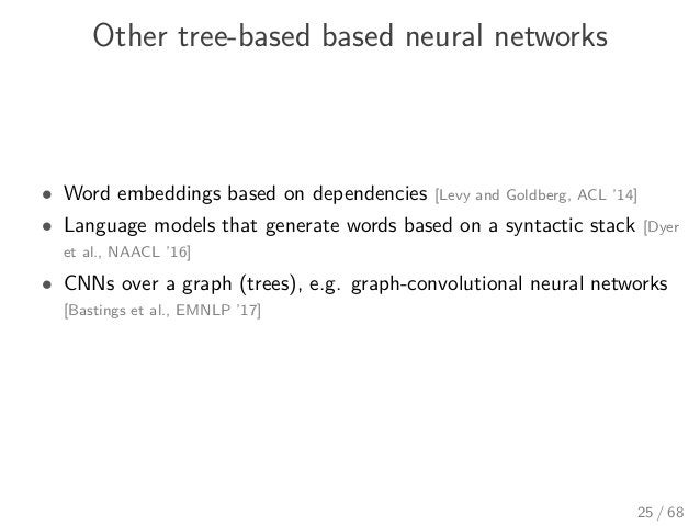Other tree-based based neural networks • Word embeddings based on dependencies [Levy and Goldberg, ACL '14] • Language mod...
