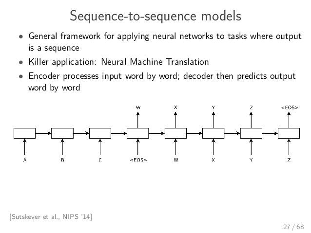 Sequence-to-sequence models • General framework for applying neural networks to tasks where output is a sequence • Killer ...
