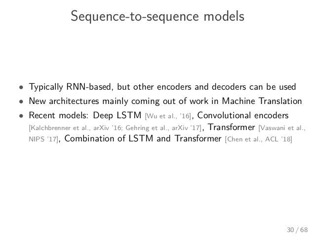 Sequence-to-sequence models • Typically RNN-based, but other encoders and decoders can be used • New architectures mainly ...