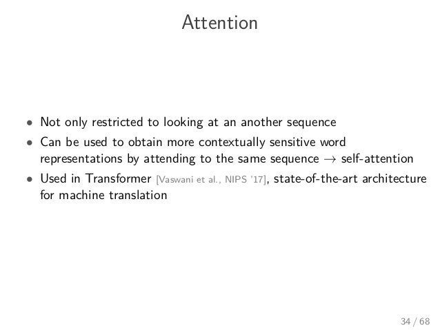 Attention • Not only restricted to looking at an another sequence • Can be used to obtain more contextually sensitive word...