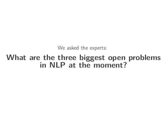 We asked the experts: What are the three biggest open problems in NLP at the moment?
