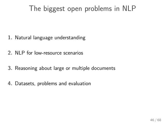 The biggest open problems in NLP 1. Natural language understanding 2. NLP for low-resource scenarios 3. Reasoning about la...
