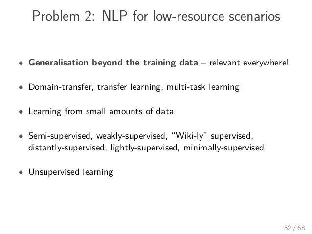 Problem 2: NLP for low-resource scenarios • Generalisation beyond the training data – relevant everywhere! • Domain-transf...