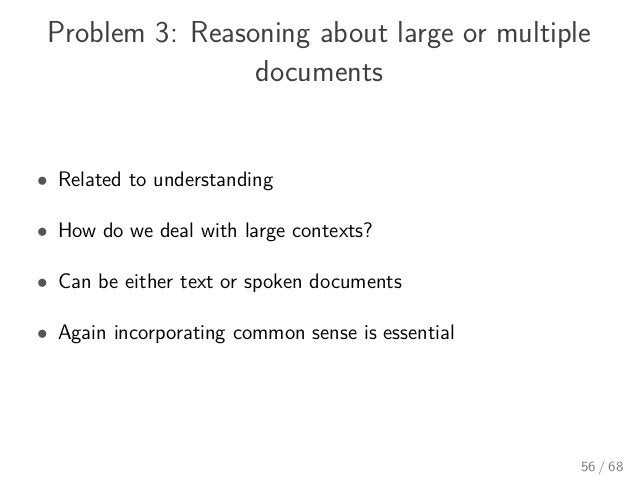 Problem 3: Reasoning about large or multiple documents • Related to understanding • How do we deal with large contexts? • ...
