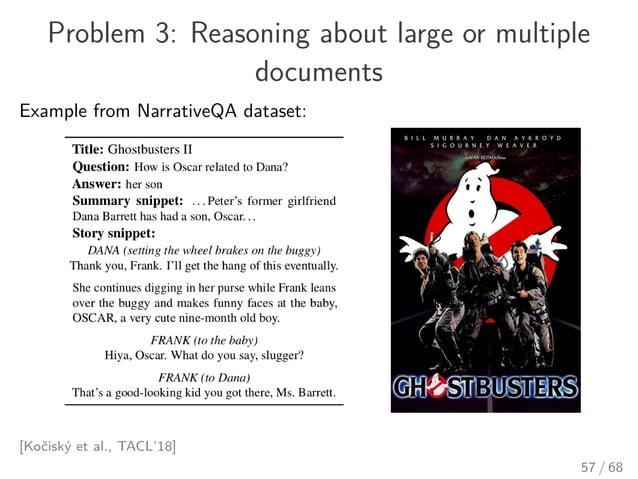Problem 3: Reasoning about large or multiple documents Example from NarrativeQA dataset: [Kočiský et al., TACL'18] 57 / 68