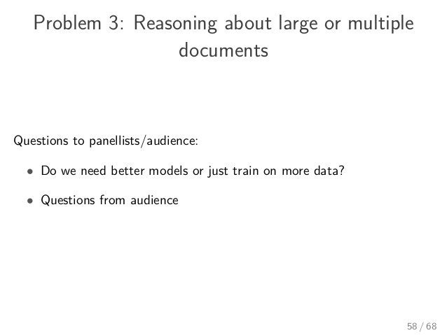 Problem 3: Reasoning about large or multiple documents Questions to panellists/audience: • Do we need better models or jus...