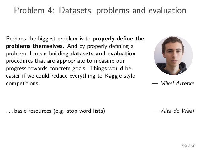 Problem 4: Datasets, problems and evaluation Perhaps the biggest problem is to properly define the problems themselves. And...