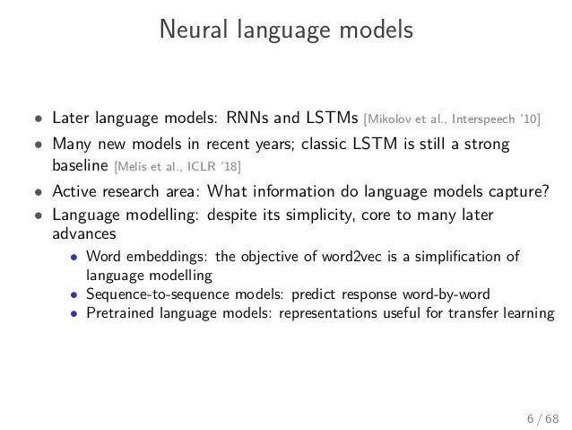 Neural language models • Later language models: RNNs and LSTMs [Mikolov et al., Interspeech '10] • Many new models in rece...