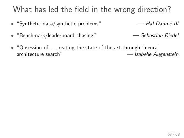 """What has led the field in the wrong direction? • """"Synthetic data/synthetic problems"""" — Hal Daumé III • """"Benchmark/leaderboa..."""