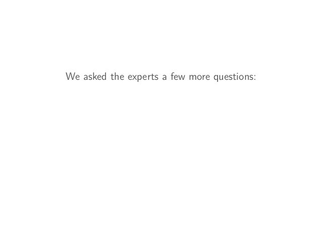 We asked the experts a few more questions: