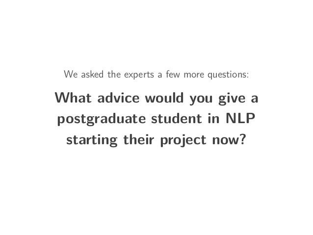 We asked the experts a few more questions: What advice would you give a postgraduate student in NLP starting their project...