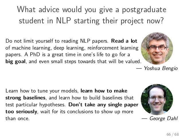What advice would you give a postgraduate student in NLP starting their project now? Do not limit yourself to reading NLP ...