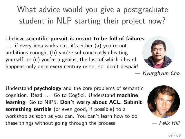 What advice would you give a postgraduate student in NLP starting their project now? i believe scientific pursuit is meant ...
