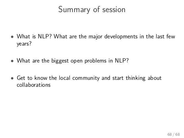 Summary of session • What is NLP? What are the major developments in the last few years? • What are the biggest open probl...