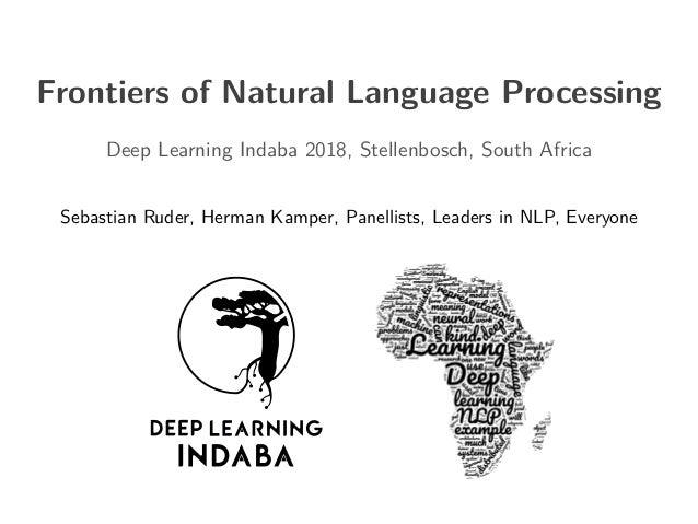 Frontiers of Natural Language Processing Deep Learning Indaba 2018, Stellenbosch, South Africa Sebastian Ruder, Herman Kam...