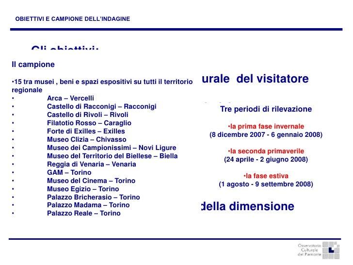 OBIETTIVI E CAMPIONE DELL'INDAGINE<br />Gli obiettivi:<br /><ul><li>ricostruire il profilo socio-culturale  del visitatore