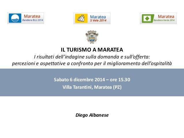 Sabato 6 dicembre 2014 – ore 15.30 Villa Tarantini, Maratea (PZ) IL TURISMO A MARATEA I risultati dell'indagine sulla doma...