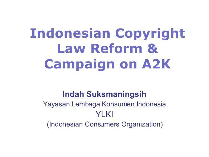 Indonesian Copyright Law Reform & Campaign on A2K Indah Suksmaningsih Yayasan Lembaga Konsumen Indonesia YLKI (Indonesian ...