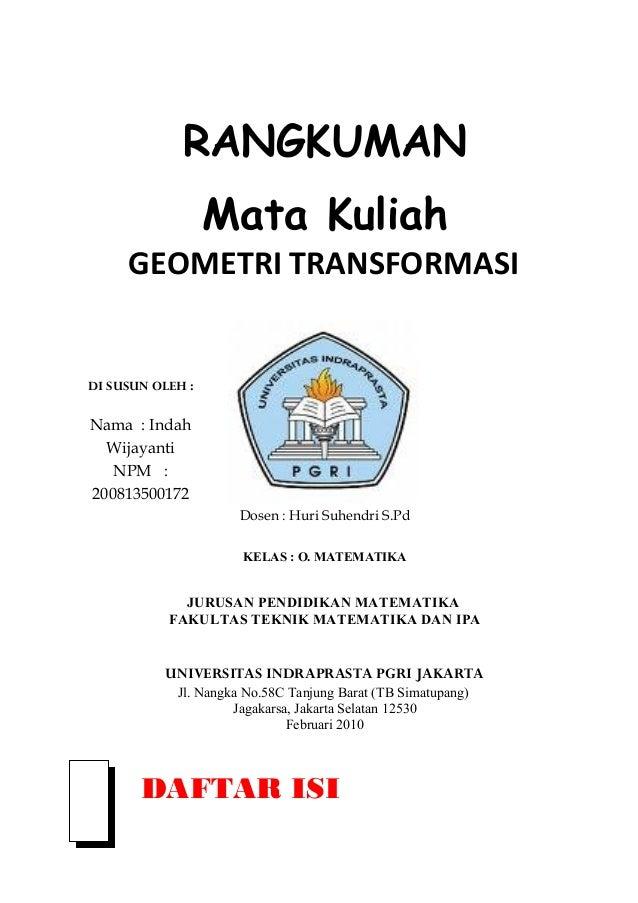 RANGKUMAN Mata Kuliah  GEOMETRI TRANSFORMASI  DI SUSUN OLEH :  Nama : Indah Wijayanti NPM : 200813500172 Dosen : Huri Suhe...