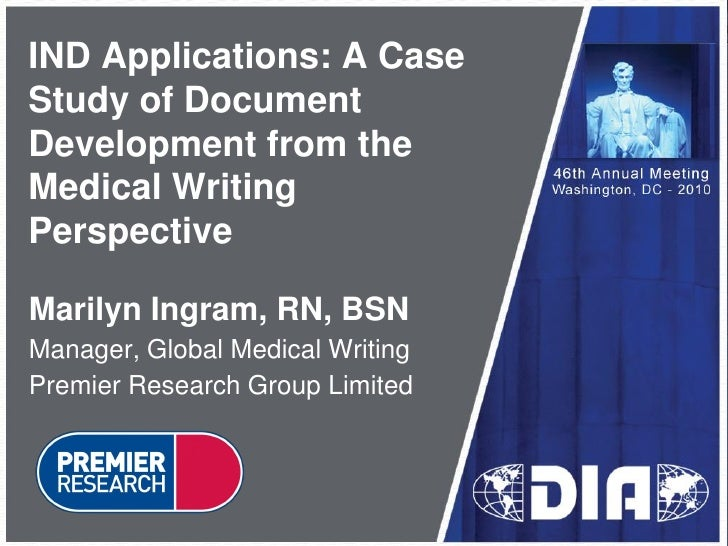 IND Applications: A Case Study of Document Development from the Medical Writing Perspective  Marilyn Ingram, RN, BSN Manag...