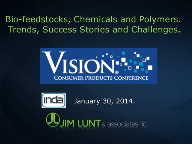 Bio-feedstocks, Chemicals and Polymers. Trends, Success Stories and Challenges.  KISBP 2012  January 30, 2014.