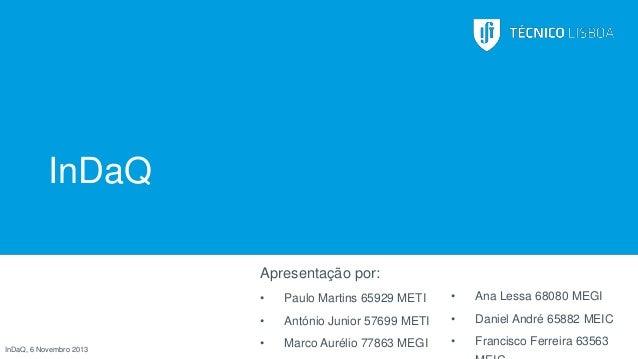 InDaQ Apresentação por: •  •  Ana Lessa 68080 MEGI  • InDaQ, 6 Novembro 2013  Paulo Martins 65929 METI António Junior 5769...