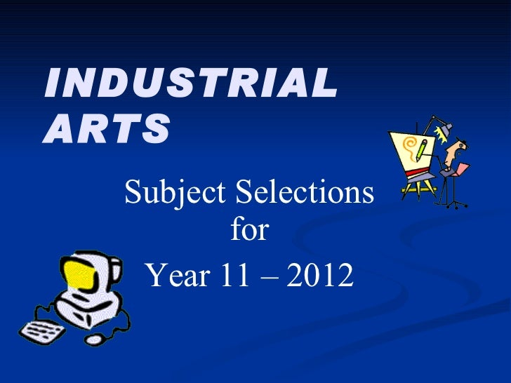INDUSTRIAL ARTS Subject Selections for Year 11 – 2012