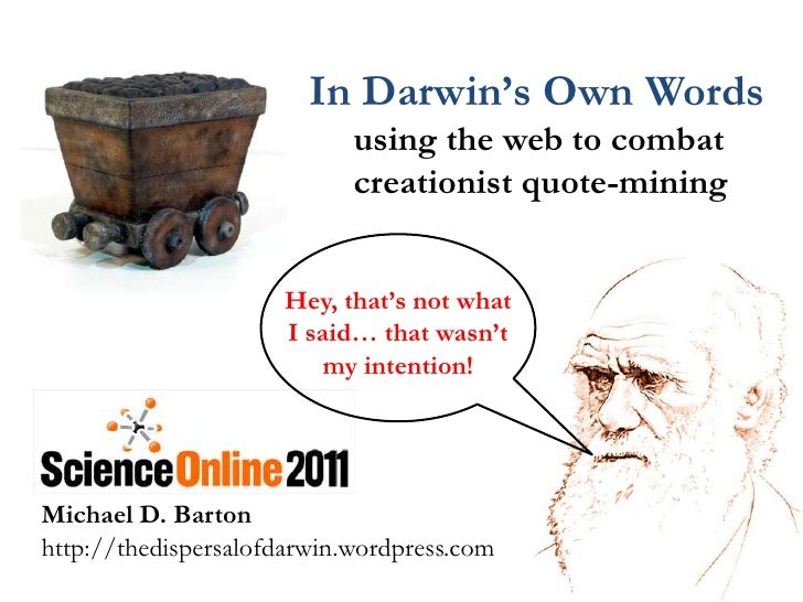 In Darwin's Own Words<br />     using the web to combat        <br />     creationist quote-mining<br />Hey, that's not wh...