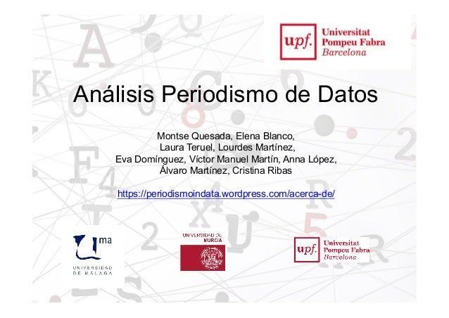 1 Análisis Periodismo de Datos Montse Quesada, Elena Blanco, Laura Teruel, Lourdes Martínez, Eva Domínguez, Víctor Manuel ...