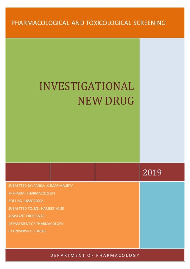 PHARMACOLOGICAL AND TOXICOLOGICAL SCREENING 2019 INVESTIGATIONAL NEW DRUG SUBMITTED BY: PANKAJ KUMAR MAURYA M.PHARM (PHARM...
