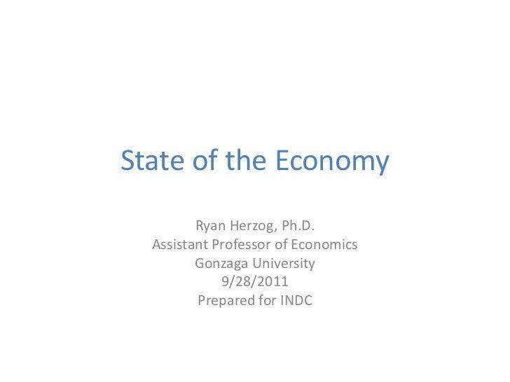 State of the Economy         Ryan Herzog, Ph.D.  Assistant Professor of Economics         Gonzaga University             9...