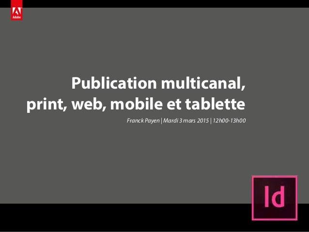 Publication multicanal, print, web, mobile et tablette Franck Payen | Mardi 3 mars 2015 | 12h00-13h00