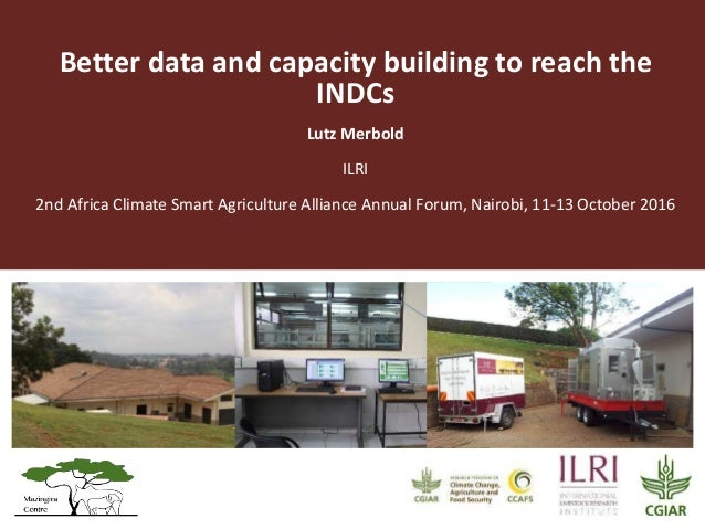 Better data and capacity building to reach the INDCs Lutz Merbold ILRI 2nd Africa Climate Smart Agriculture Alliance Annua...
