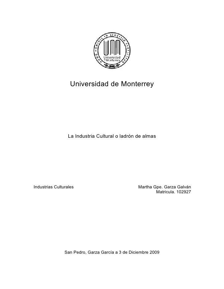 Universidad de Monterrey                       La Industria Cultural o ladrón de almas     Industrias Culturales          ...